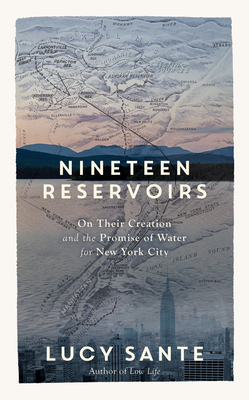 Nineteen Reservoirs: On the Creation and Promise of Water for New York City Cover Image
