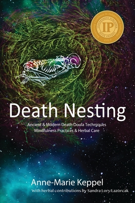 Death Nesting: Ancient & Modern Death Doula Techniques, Mindfulness Practices and Herbal Care Cover Image