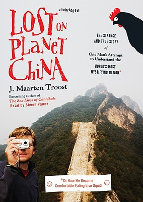 Lost on Planet China: The Strange and True Story of One Man's Attempt to Understand the World's Most Mystifying Nation, or How He Became Com Cover Image