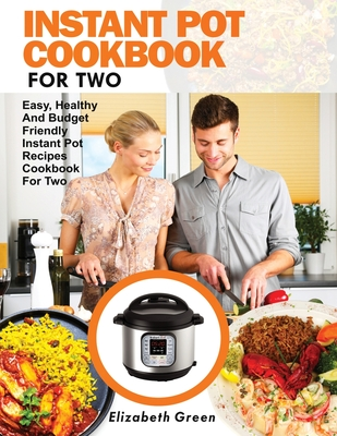 Instant Pot Cookbook for Two: Easy, Healthy and Budget Friendly Instant Pot Recipes Cookbook For Two Cover Image