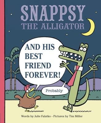 Snappsy the Alligator and His Best Friend Forever (Probably) Cover Image