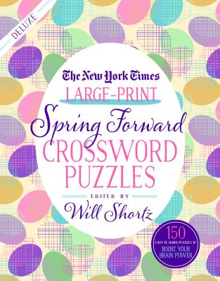 The New York Times Large-Print Spring Forward Crossword Puzzles: 150 Easy to Hard Puzzles to Boost Your Brainpower Cover Image