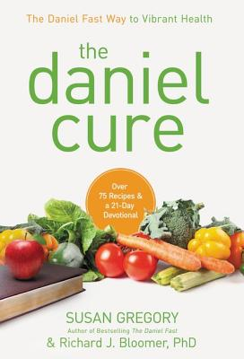 The Daniel Cure: The Daniel Fast Way to Vibrant Health Cover Image