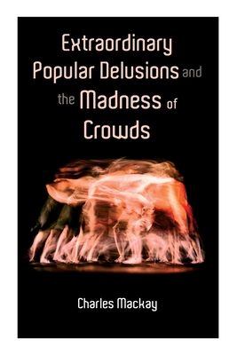 Extraordinary Popular Delusions and the Madness of Crowds: Vol.1-3 Cover Image