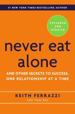 Never Eat Alone, Expanded and Updated: And Other Secrets to Success, One Relationship at a Time Cover Image