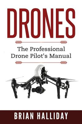 Drones: The Professional Drone Pilot's Manual Cover Image