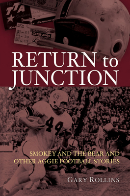 Return to Junction: Smokey and the Bear and Other Aggie Football Stories (Swaim-Paup Sports Series, sponsored by James C. '74 & Debra Parchman Swaim and T. Edgar '74 & Nancy Paup) Cover Image