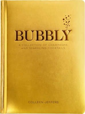 Bubbly: A Collection of Champagne and Sparkling Cocktails (New Years and Holiday Gifts, Home Bartender, Cocktail Recipes, Mixology, Wine & Spirits, Drinks & Beverages Cookbook, Simple Recipes)  Cover Image