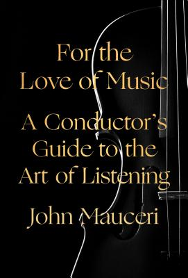 For the Love of Music: A Conductor's Guide to the Art of Listening Cover Image