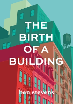 The Birth of a Building: From Conception to Delivery Cover Image