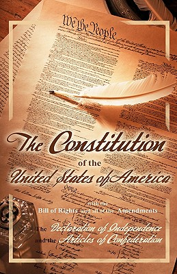 The Constitution of the United States of America, with the Bill of Rights and All of the Amendments; The Declaration of Independ Cover Image