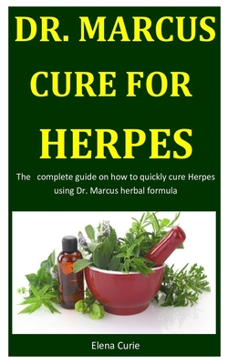 Dr. Marcus Cure For Herpes: The complete guide on how to quickly cure Herpes using Dr. Marcus herbal formula Cover Image