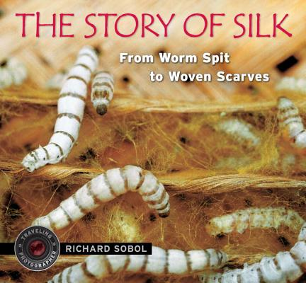 The Story of Silk: From Worm Spit to Woven Scarves Cover Image