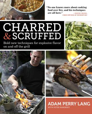 Charred & Scruffed: Bold New Techniques for Explosive Flavor on and Off the GrillAdam Perry Lang, Peter Kaminsky