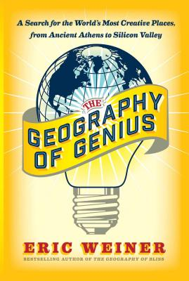 The Geography of Genius: A Search for the World's Most Creative Places from Ancient Athens to Silicon Valley Cover Image