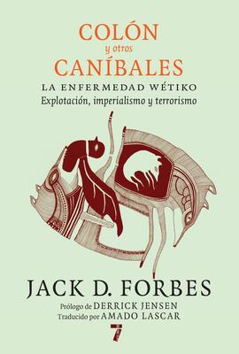 Colón y otros caníbales: La enfermedad wétiko: Explotación, imperialismo y terrorismo Cover Image