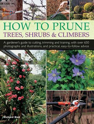 How to Prune Trees, Shrubs & Climbers: A Gardener's Guide to Cutting, Trimming and Training, with Over 650 Photographs and Illustrations, and Practica Cover Image