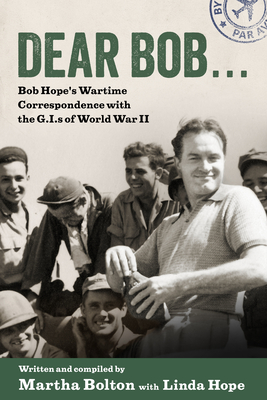 Dear Bob: Bob Hope's Wartime Correspondence with the G.I.S of World War II Cover Image