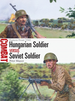Hungarian Soldier vs Soviet Soldier: Eastern Front 1941 (Combat) Cover Image