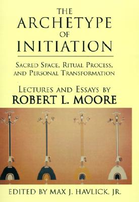 The Archetype of Initiation: Sacred Space, Ritual Process, and Personal Transformation Cover Image