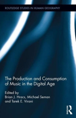 The Production and Consumption of Music in the Digital Age (Routledge Studies in Human Geography #58) Cover Image