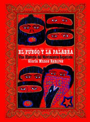 El Fuego Y La Palabra: Una Historia del Movimiento Zapatista Cover Image