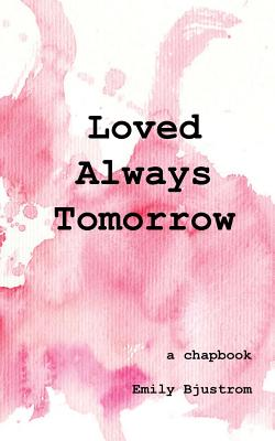 Loved Always Tomorrow: A Chapbook Cover Image