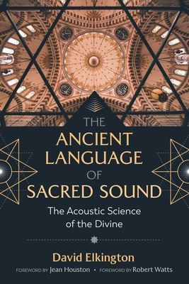 The Ancient Language of Sacred Sound: The Acoustic Science of the Divine Cover Image
