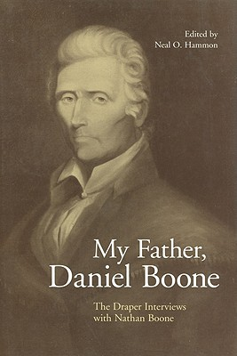 My Father, Daniel Boone: The Draper Interviews with Nathan Boone Cover Image