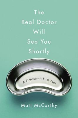 The Real Doctor Will See You Shortly: A Physician's First Year Cover Image