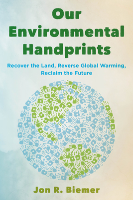 Our Environmental Handprints: Recover the Land, Reverse Global Warming, Reclaim the Future Cover Image