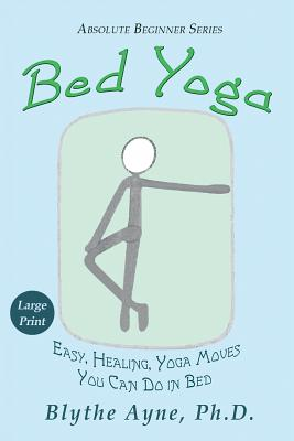 Bed Yoga: Easy, Healing, Yoga Moves You Can Do in Bed - LARGE PRINT (Absolute Beginner #2) Cover Image