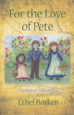 For the Love of Pete: An Orphan Train Story Cover Image