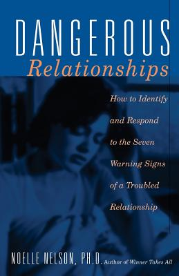 Dangerous Relationships: How To Identify And Respond To The Seven Warning Signs Of A Troubled Relationship Cover Image