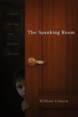 The Spanking Room: A Child's Eye View of the Jehovah's Witnesses Cover Image