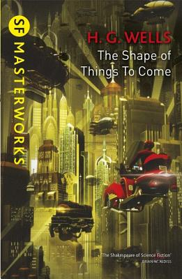 The Shape Of Things To Come (S.F. MASTERWORKS) Cover Image