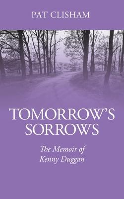 Tomorrow's Sorrows: The Memoir of Kenny Duggan Cover Image