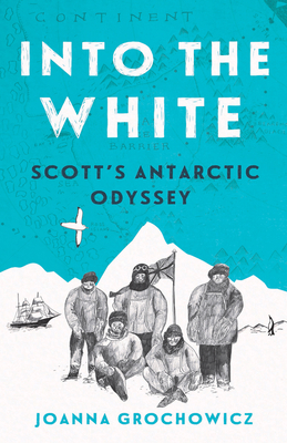 Into the White: Scott's Antarctic Odyssey Cover Image