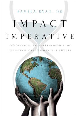 Impact Imperative: Innovation, Entrepreneurship, and Investing to Transform the Future Cover Image