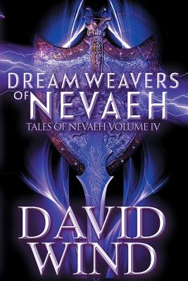 Dream Weavers of Nevaeh: Tales of Nevaeh, Vol 4 IV Cover Image