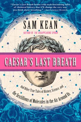 Caesar's Last Breath: And Other True Tales of History, Science, and the Sextillions of Molecules in the Air Around Us Cover Image