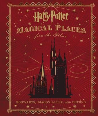 Harry Potter: Magical Places from the Films: Hogwarts, Diagon Alley, and Beyond Cover Image