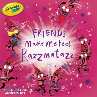 Friends Make Me Feel Razzmatazz (Crayola) Cover Image