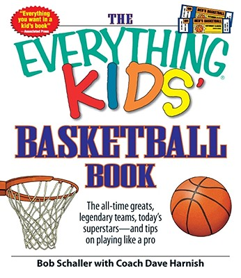 The Everything Kids' Basketball Book: The all-time greats, legendary teams, today's superstars - and tips on playing like a pro (Everything® Kids) Cover Image