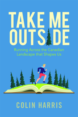 Take Me Outside: Running Across the Canadian Landscape That Shapes Us Cover Image