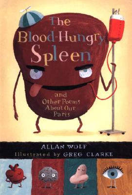 The Blood-Hungry Spleen and Other Poems About Our Parts Cover