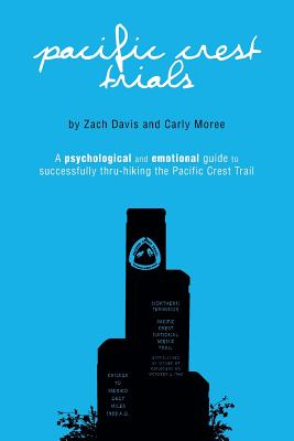 Pacific Crest Trials: A Psychological and Emotional Guide to Successfully Thru-Hiking the Pacific Crest Trail Cover Image