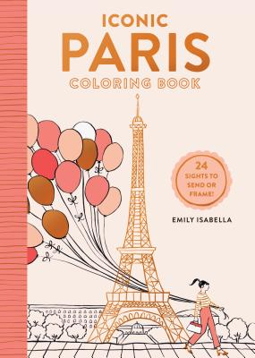 Iconic Paris Coloring Book: 24 Sights to Send and Frame (Iconic Coloring Books) Cover Image