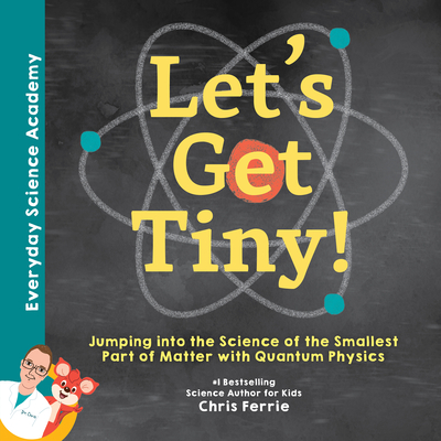 Let's Get Tiny!: Jumping Into the Science of the Smallest Part of Matter with Quantum Physics Cover Image