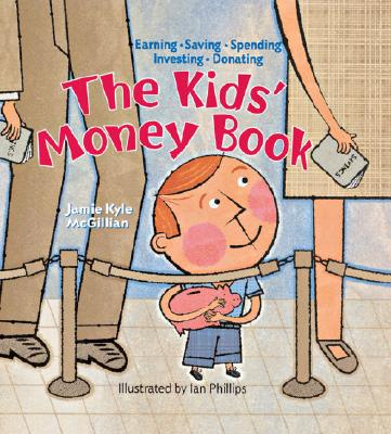 The Kids' Money Book: Earning * Saving * Spending * Investing * Donating Cover Image